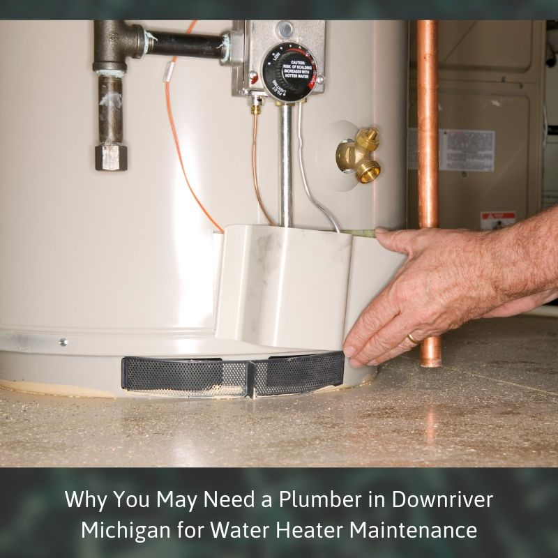 Why You May Need a Plumber in Downriver Michigan for Water Heater Maintenance