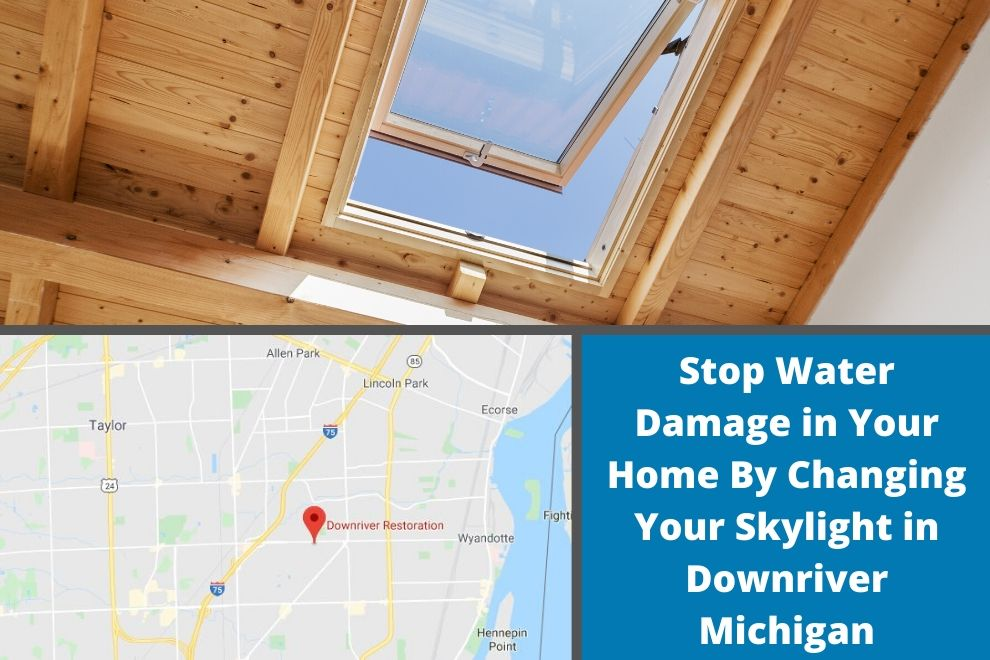 Stop Water Damage in Your Home By Changing Your Skylight in Downriver Michigan